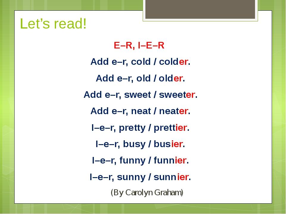Let's read! E–R, I–E–R Add e–r, cold / colder. Add e–r, old / older. Add e–r,...
