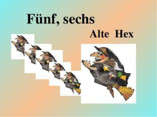 Alte Hex Fünf, sechs