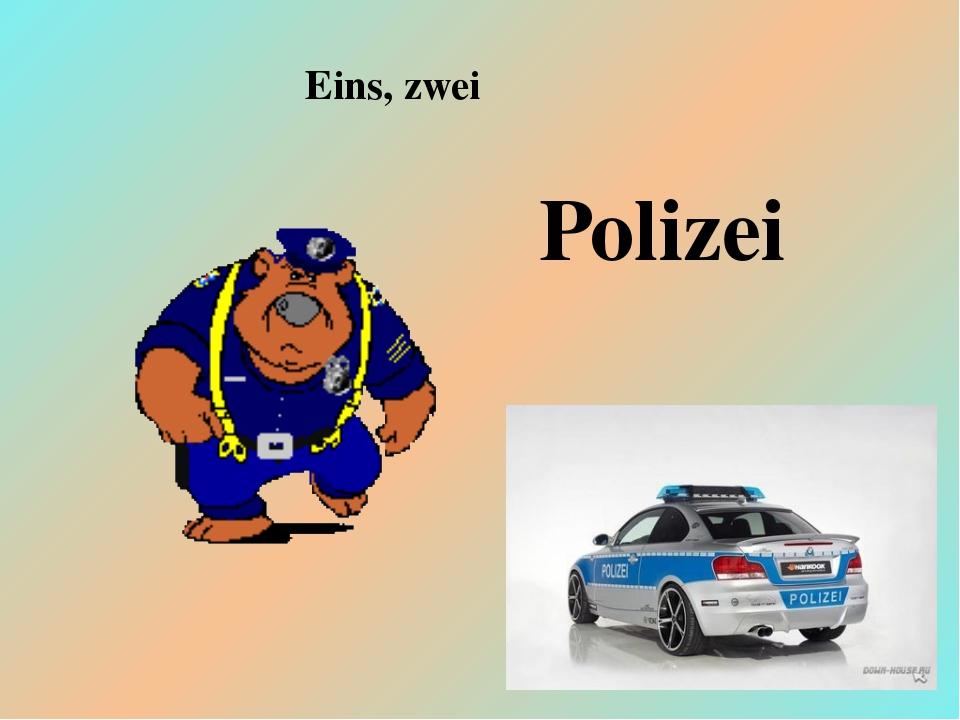 Eins, zwei Polizei