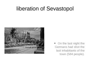 liberation of Sevastopol On the last night the Germans had shot the last inha