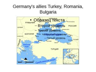 Germany's allies Turkey, Romania, Bulgaria