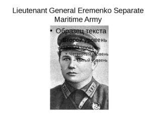 Lieutenant General Eremenko Separate Maritime Army