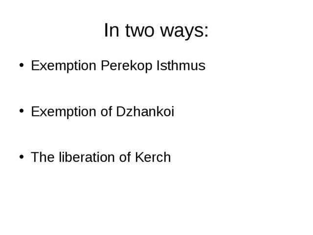 In two ways: Exemption Perekop Isthmus Exemption of Dzhankoi The liberation o...