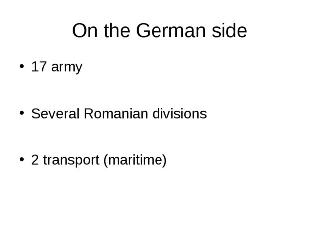 On the German side 17 army Several Romanian divisions 2 transport (maritime)