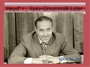 Heydər Əliyev-Ümummilli Lider
