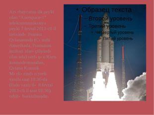 "Azərbaycanın ilk peyki olan ""Azerspace-1"" telekommunikasiya peyki 7 fevral 20"
