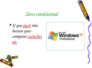 Zero conditional If you push this button your computer switches on.