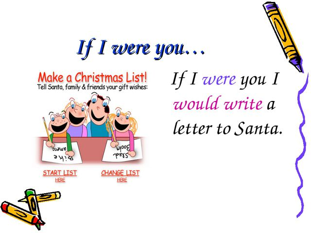 If I were you… If I were you I would write a letter to Santa.