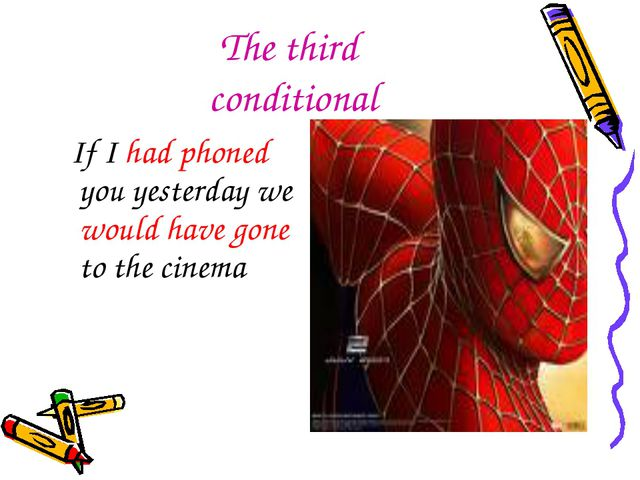 The third conditional If I had phoned you yesterday we would have gone to the...
