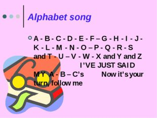 Alphabet song A - B - C - D - E - F – G - H - I - J - K - L - M - N - O – P -