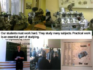 Our students must work hard. They study many subjects. Practical work is an e