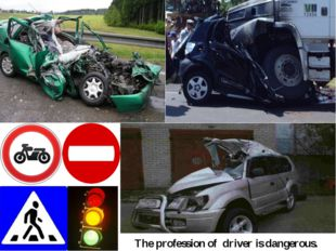 The profession of driver is dangerous.