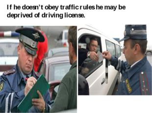If he doesn't obey traffic rules he may be deprived of driving license.