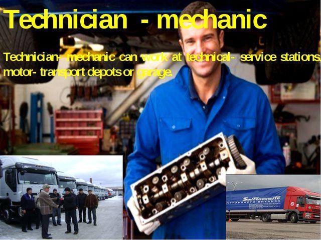Technician - mechanic Technician- mechanic can work at technical- service sta...