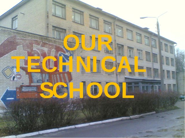 OUR TECHNICAL SCHOOL