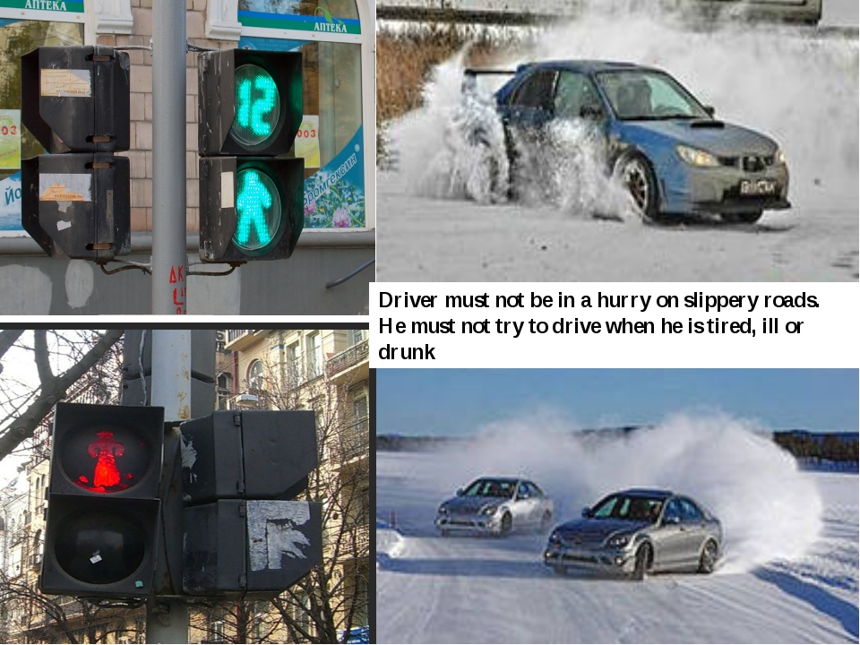 Driver must not be in a hurry on slippery roads. He must not try to drive whe...