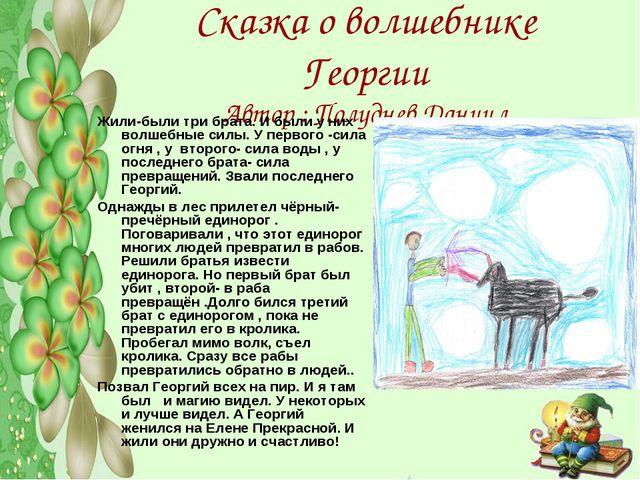 Сказка о волшебнике Георгии Автор : Полуднев Даниил Жили-были три брата. И бы...
