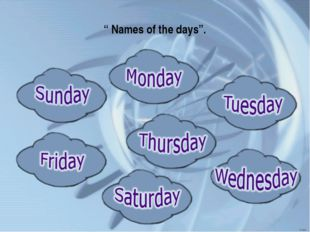 """"""" Names of the days""""."""