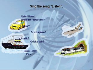 """Sing the song """"Listen"""". Listen! Listen! What's this? What's this? Is it a car"""