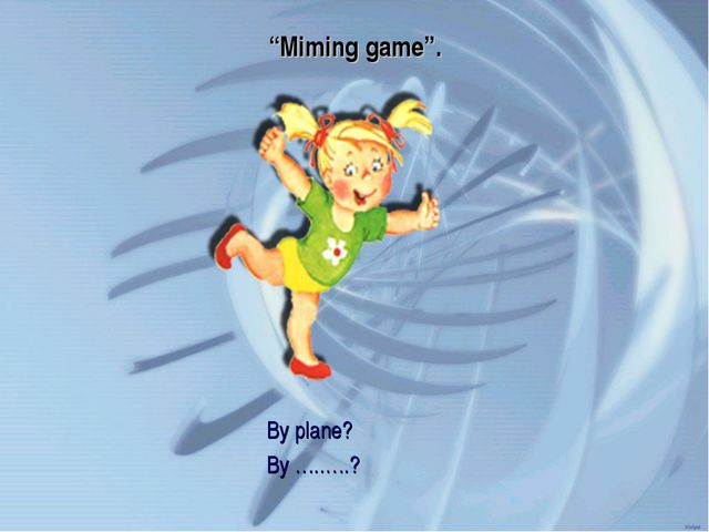 """""""Miming game"""". By plane? By …..….?"""