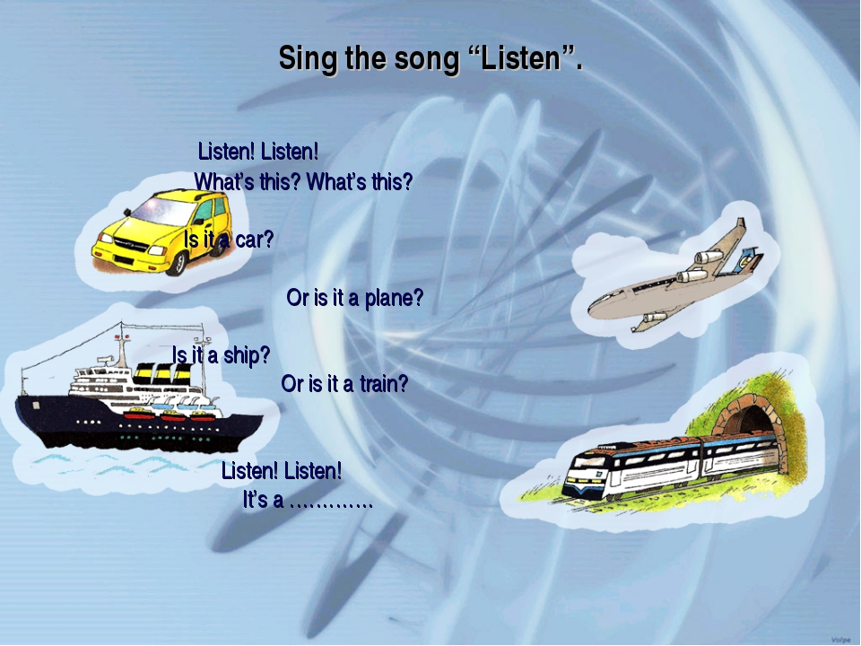 """Sing the song """"Listen"""". Listen! Listen! What's this? What's this? Is it a car..."""