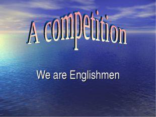 We are Englishmen