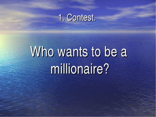 1. Contest. Who wants to be a millionaire?