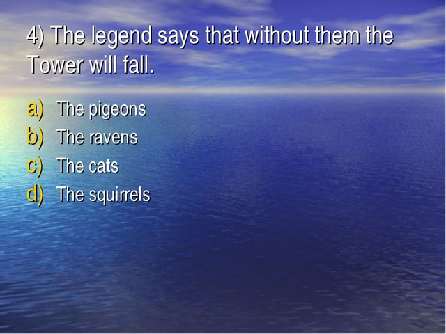 4) The legend says that without them the Tower will fall. The pigeons The rav...