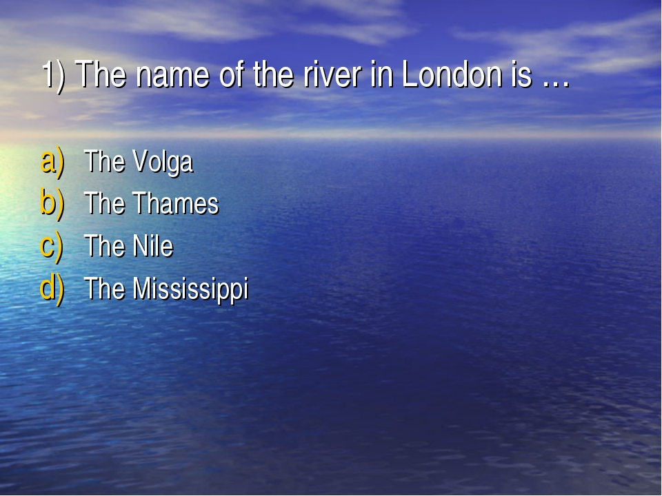1) The name of the river in London is … The Volga The Thames The Nile The Mis...