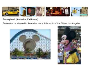 Disneyland (Anaheim, California) Disneyland is situated in Anaheim, just a li