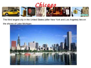 Chicago The third largest city in the United States (after New York and Los A