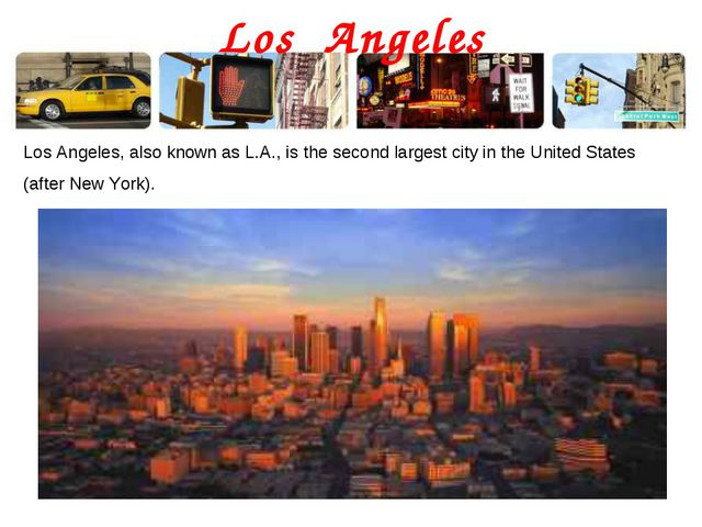 Los Angeles Los Angeles, also known as L.A., is the second largest city in th...