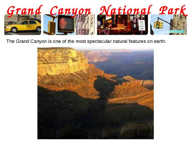 Grand Canyon National Park The Grand Canyon is one of the most spectacular na...