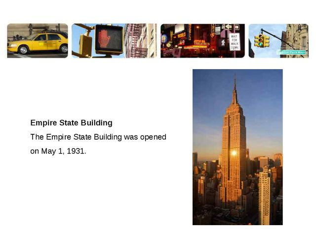 Empire State Building The Empire State Building was opened on May 1, 1931.
