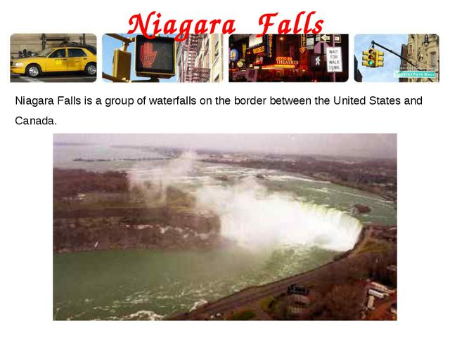 Niagara Falls Niagara Falls is a group of waterfalls on the border between th...