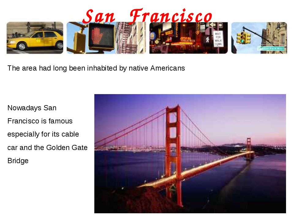 San Francisco The area had long been inhabited by native Americans Nowadays S...