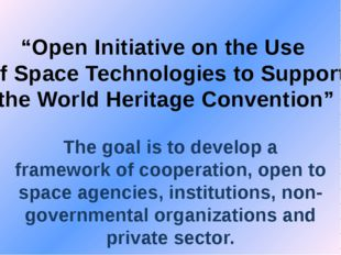 """""""Open Initiative on the Use of Space Technologies to Support the World Herita"""