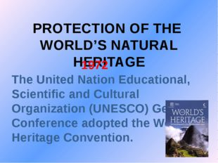 PROTECTION OF THE WORLD'S NATURAL HERITAGE 1972 The United Nation Educational