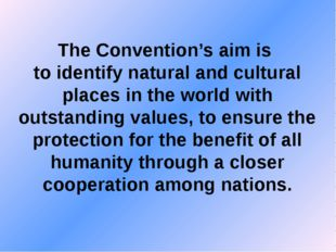 The Convention's aim is to identify natural and cultural places in the world
