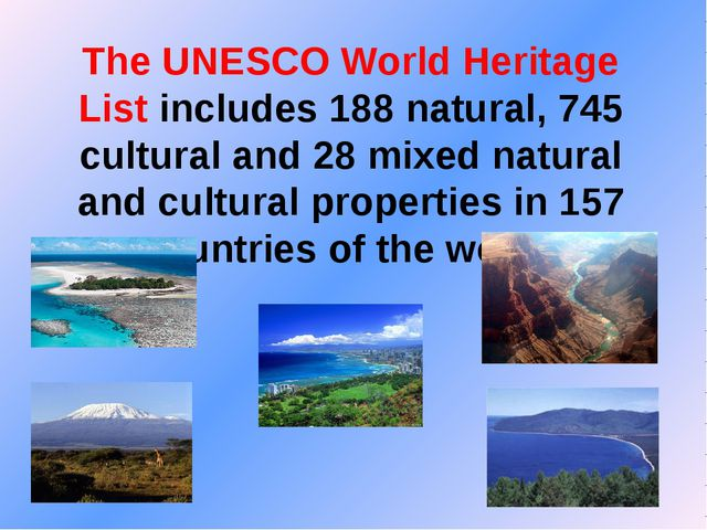 The UNESCO World Heritage List includes 188 natural, 745 cultural and 28 mixe...