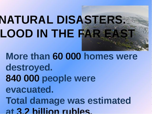 More than 60 000 homes were destroyed. 840 000 people were evacuated. Total d...