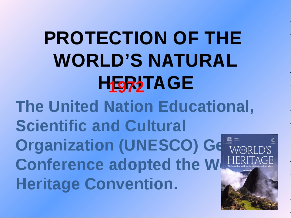 PROTECTION OF THE WORLD'S NATURAL HERITAGE 1972 The United Nation Educational...