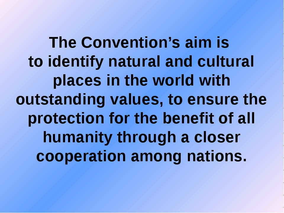 The Convention's aim is to identify natural and cultural places in the world...