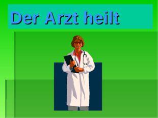 Der Arzt heilt