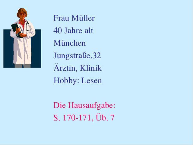 Frau Müller 40 Jahre alt München Jungstraße,32 Ärztin, Klinik Hobby: Lesen...