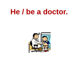 He / be a doctor.