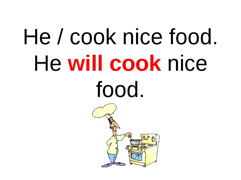 He / cook nice food. He will cook nice food.