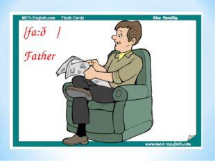 [fa:ð ə] Father