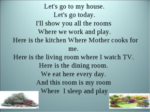 Let's go to my house. Let's go today. I'll show you all the rooms Where we wo