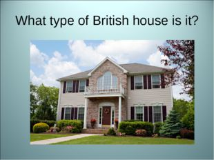 What type of British house is it?